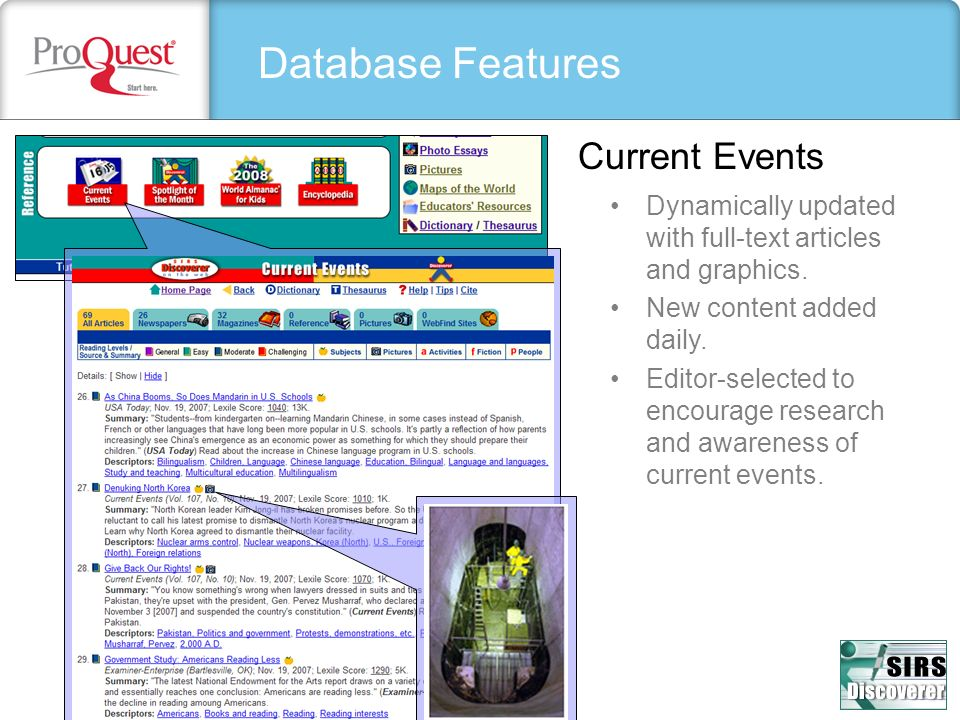 Database Features Current Events Dynamically updated with full-text articles and graphics. New content added daily. Editor-selected to encourage resea