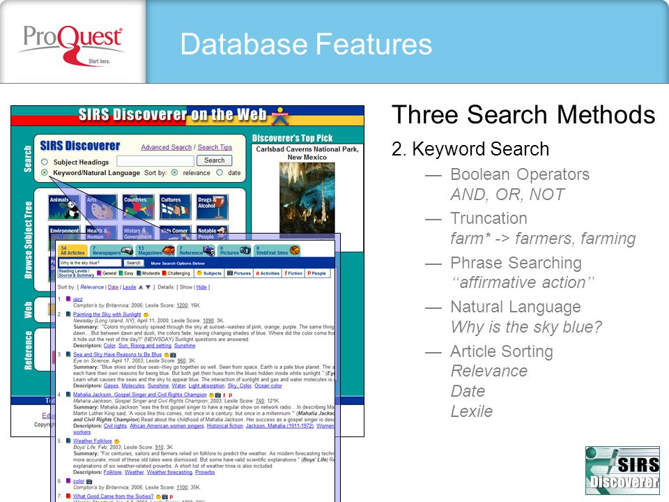 Database Features 2. Keyword Search Boolean Operators AND, OR, NOT Truncation farm* -> farmers, farming Phrase Searchingaffirmative action Natural Lan