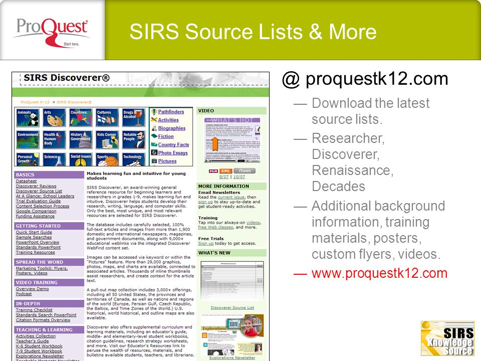 SIRS Source Lists & More @ proquestk12.com Download the latest source lists. Researcher, Discoverer, Renaissance, Decades Additional background inform
