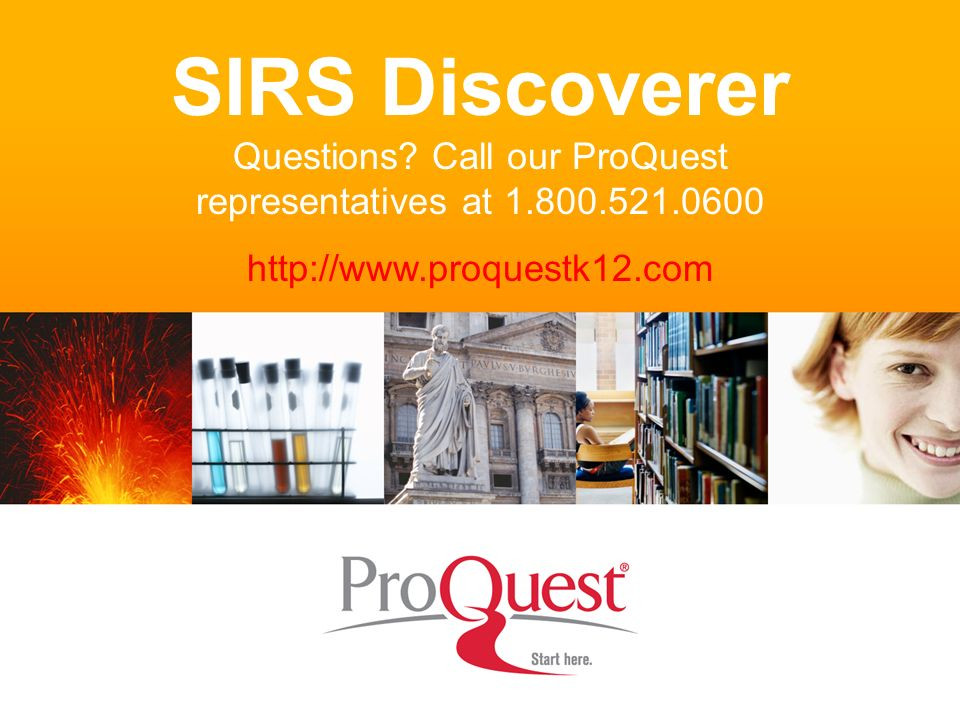 SIRS Discoverer Questions? Call our ProQuest representatives at 1.800.521.0600 http://www.proquestk12.com