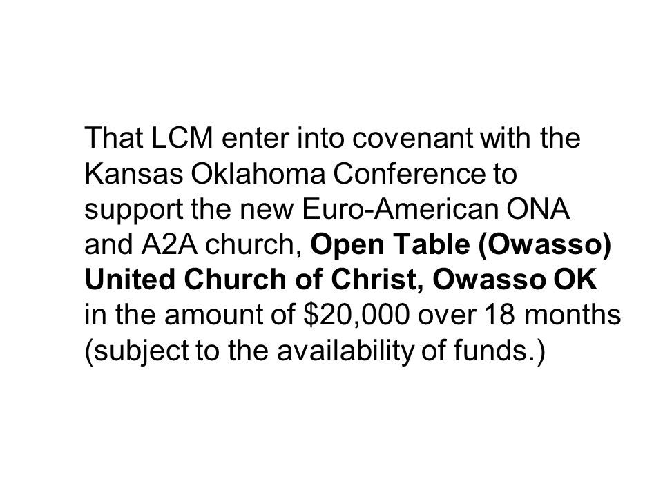That LCM enter into covenant with the Kansas Oklahoma Conference to support the new Euro-American ONA and A2A church, Open Table (Owasso) United Churc