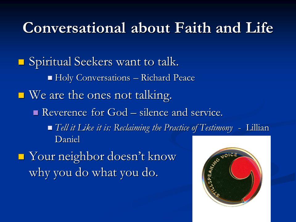 Conversational about Faith and Life Spiritual Seekers want to talk. Spiritual Seekers want to talk. Holy Conversations – Richard Peace Holy Conversati