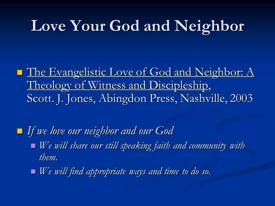 Love Your God and Neighbor The Evangelistic Love of God and Neighbor: A Theology of Witness and Discipleship, Scott. J. Jones, Abingdon Press, Nashvil