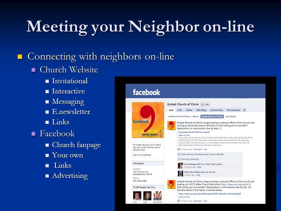 Meeting your Neighbor on-line Connecting with neighbors on-line Connecting with neighbors on-line Church Website Church Website Invitational Invitatio