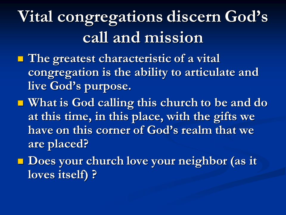 Vital congregations discern Gods call and mission The greatest characteristic of a vital congregation is the ability to articulate and live Gods purpo