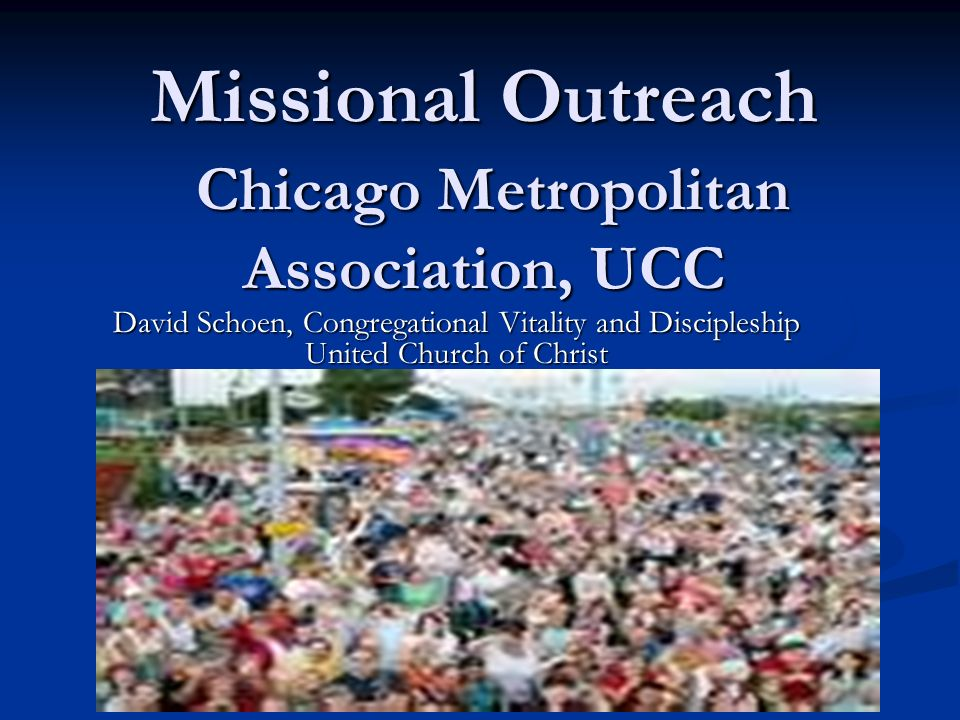 Missional Outreach Chicago Metropolitan Association, UCC Missional Outreach Chicago Metropolitan Association, UCC David Schoen, Congregational Vitalit