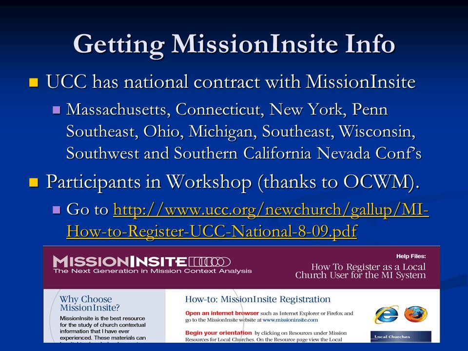 Getting MissionInsite Info UCC has national contract with MissionInsite UCC has national contract with MissionInsite Massachusetts, Connecticut, New York, Penn Southeast, Ohio, Michigan, Southeast, Wisconsin, Southwest and Southern California Nevada Confs Massachusetts, Connecticut, New York, Penn Southeast, Ohio, Michigan, Southeast, Wisconsin, Southwest and Southern California Nevada Confs Participants in Workshop (thanks to OCWM).