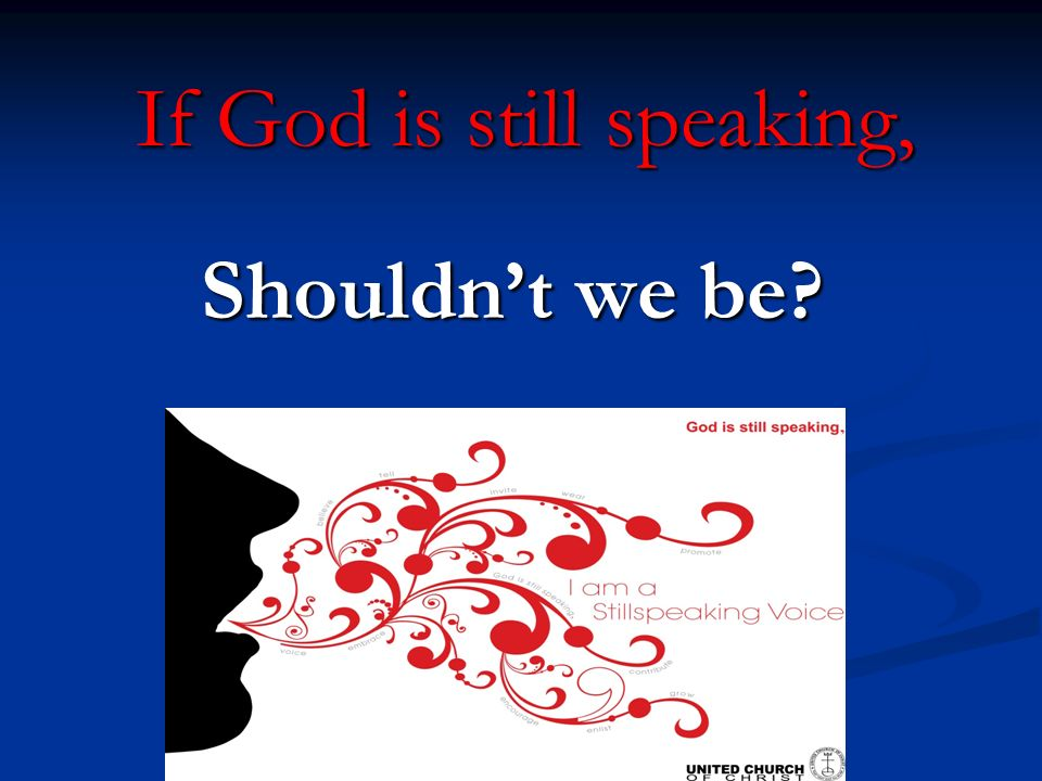 If God is still speaking, Shouldnt we be