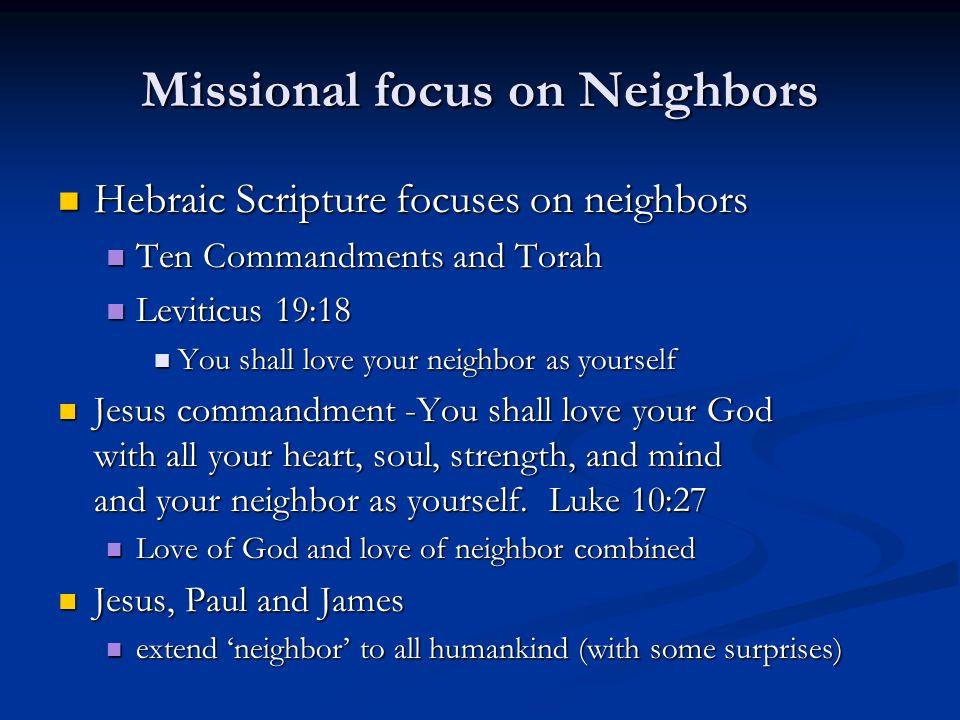 Missional focus on Neighbors Hebraic Scripture focuses on neighbors Hebraic Scripture focuses on neighbors Ten Commandments and Torah Ten Commandments