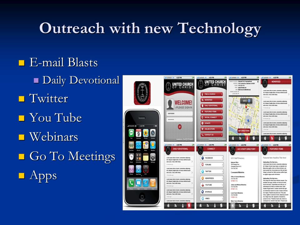 Outreach with new Technology E-mail Blasts E-mail Blasts Daily Devotional Daily Devotional Twitter Twitter You Tube You Tube Webinars Webinars Go To Meetings Go To Meetings Apps Apps