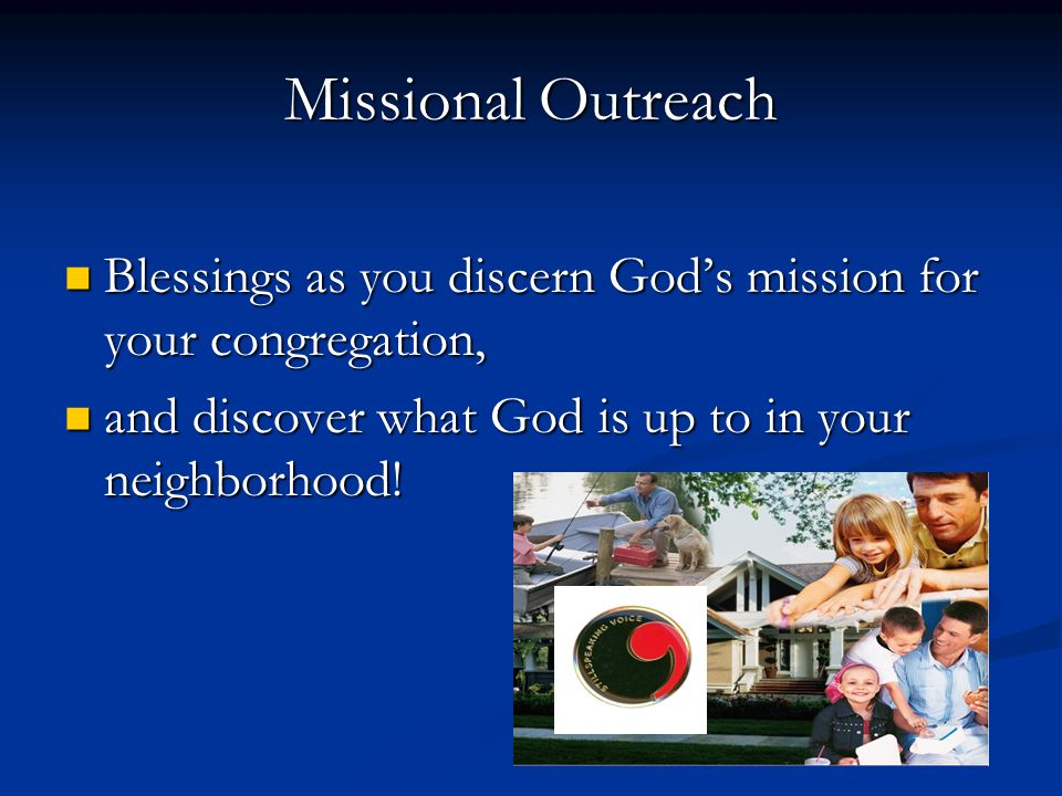 Missional Outreach Blessings as you discern Gods mission for your congregation, Blessings as you discern Gods mission for your congregation, and discover what God is up to in your neighborhood.