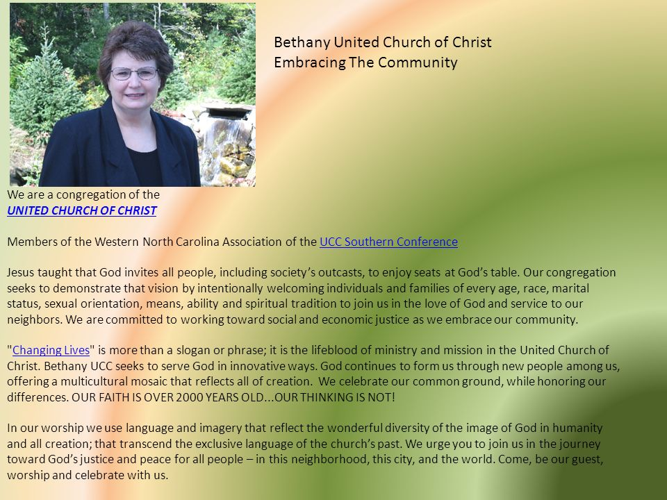 We are a congregation of the UNITED CHURCH OF CHRIST Members of the Western North Carolina Association of the UCC Southern ConferenceUCC Southern Conf
