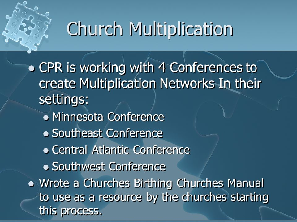 Church Multiplication CPR is working with 4 Conferences to create Multiplication Networks In their settings: Minnesota Conference Southeast Conference