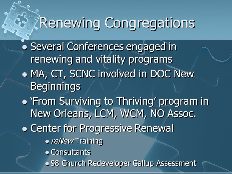 Renewing Congregations Several Conferences engaged in renewing and vitality programs MA, CT, SCNC involved in DOC New Beginnings From Surviving to Thriving program in New Orleans, LCM, WCM, NO Assoc.