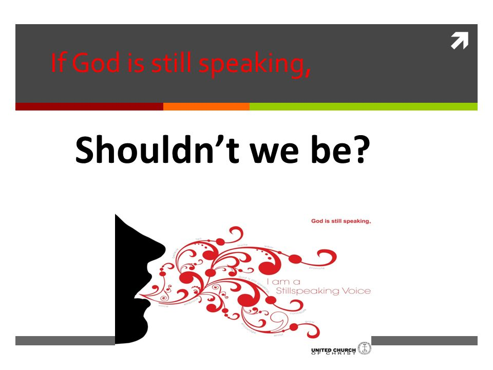 If God is still speaking, Shouldnt we be?