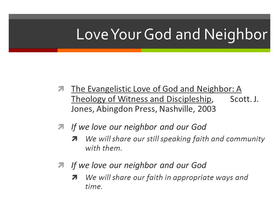 Love Your God and Neighbor The Evangelistic Love of God and Neighbor: A Theology of Witness and Discipleship, Scott.