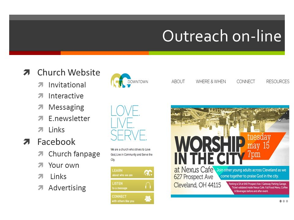 Outreach on-line Church Website Invitational Interactive Messaging E.newsletter Links Facebook Church fanpage Your own Links Advertising