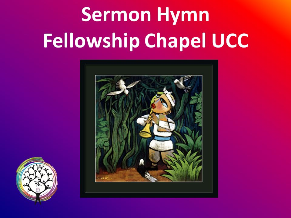 Sermon Hymn Fellowship Chapel UCC