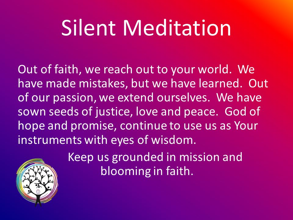 Silent Meditation Out of faith, we reach out to your world.