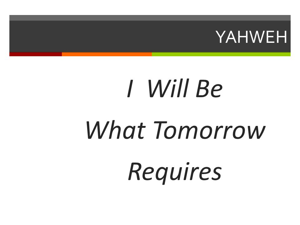 YAHWEH I Will Be What Tomorrow Requires