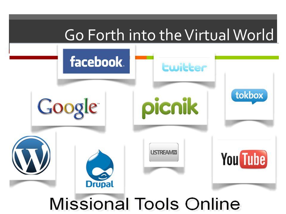 Go Forth into the Virtual World