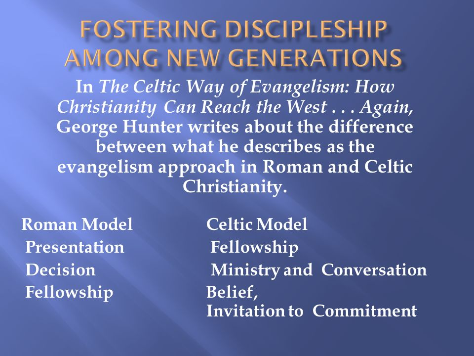 In The Celtic Way of Evangelism: How Christianity Can Reach the West... Again, George Hunter writes about the difference between what he describes as