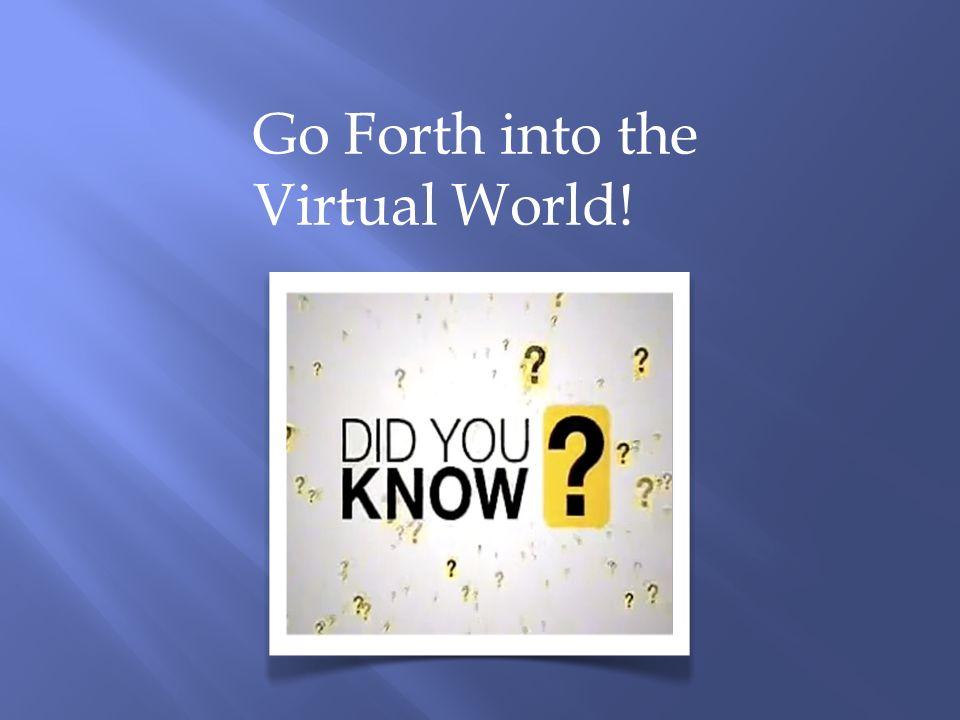 Go Forth into the Virtual World!