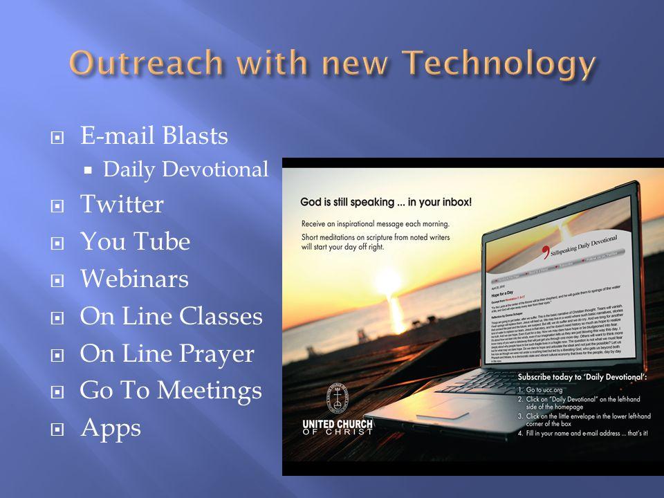 E-mail Blasts Daily Devotional Twitter You Tube Webinars On Line Classes On Line Prayer Go To Meetings Apps