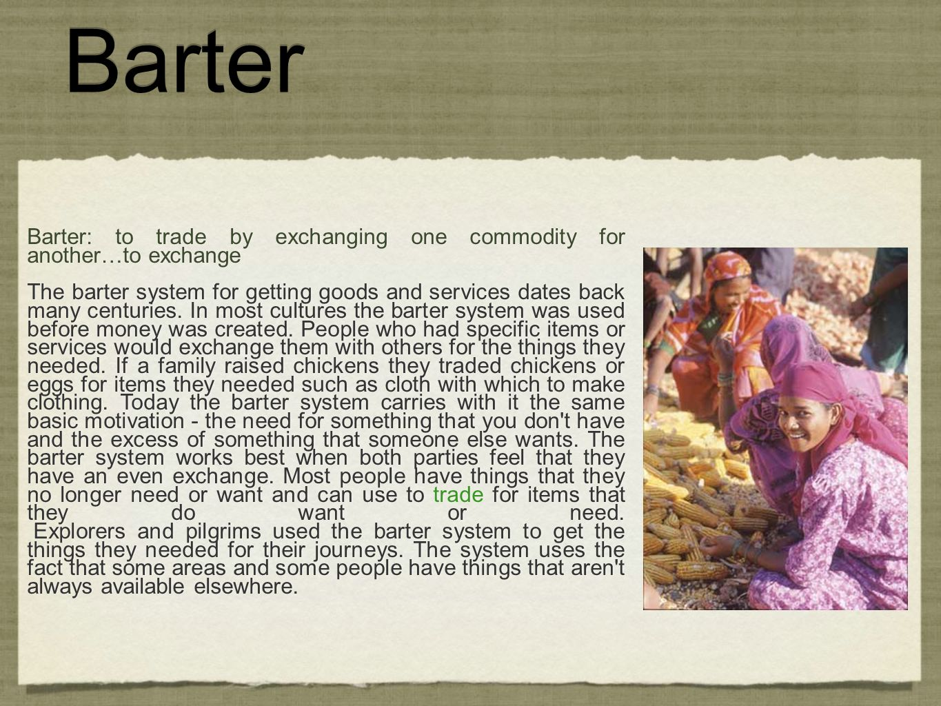 Barter Barter: to trade by exchanging one commodity for another…to exchange The barter system for getting goods and services dates back many centuries.