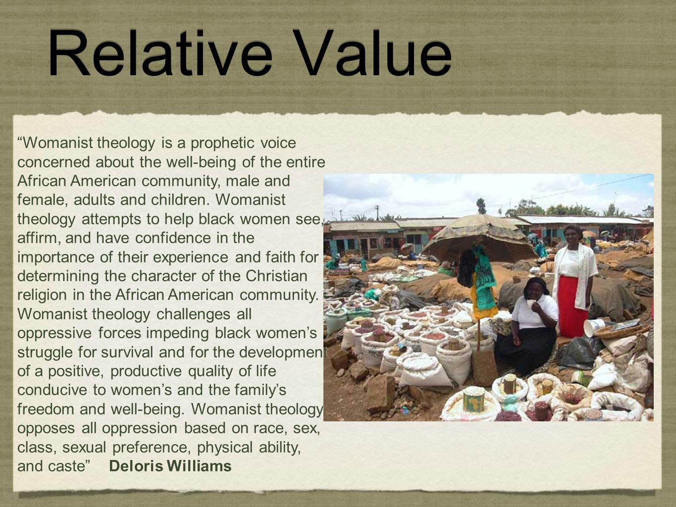 Relative Value Womanist theology is a prophetic voice concerned about the well-being of the entire African American community, male and female, adults and children.