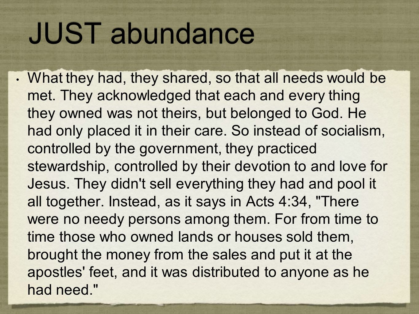 JUST abundance What they had, they shared, so that all needs would be met.