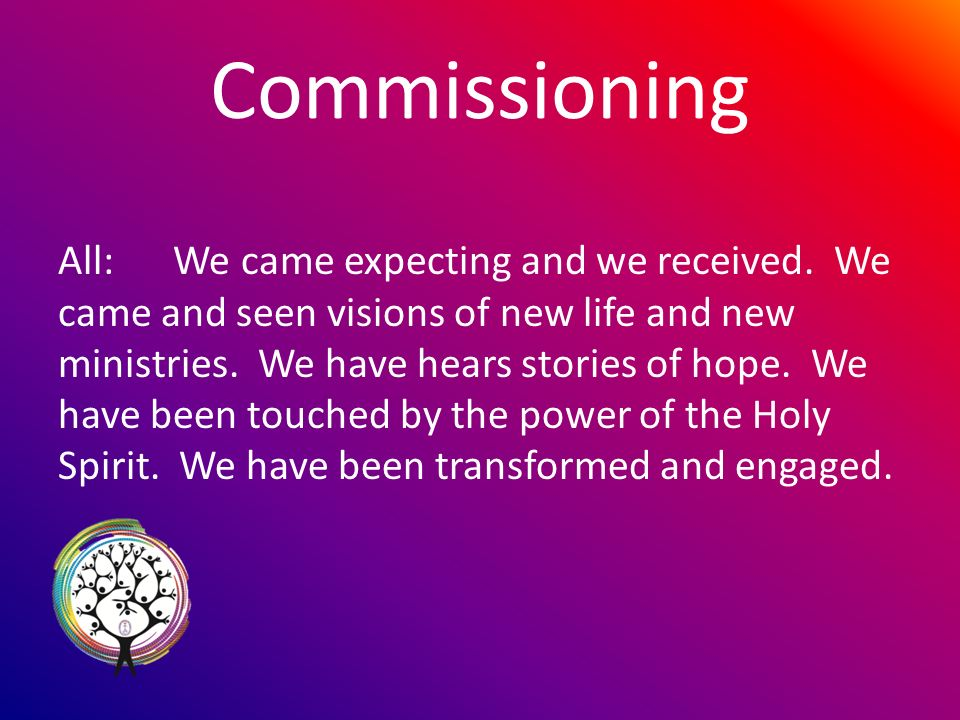 Commissioning All: We came expecting and we received.