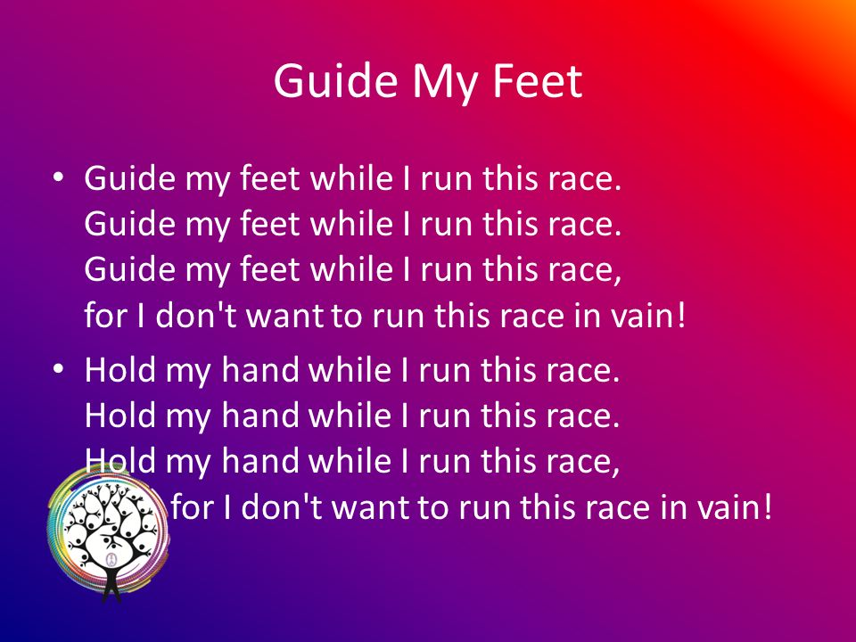 Guide My Feet Guide my feet while I run this race.