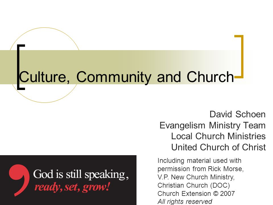 Culture, Community and Church David Schoen Evangelism Ministry Team Local Church Ministries United Church of Christ Including material used with permi