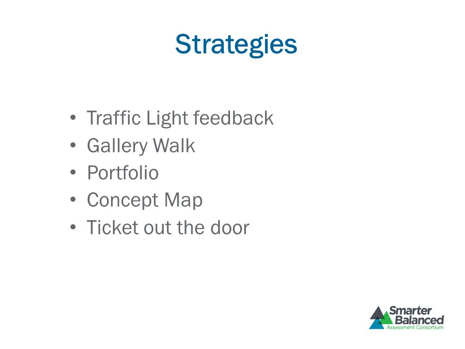 Strategies Traffic Light feedback Gallery Walk Portfolio Concept Map Ticket out the door