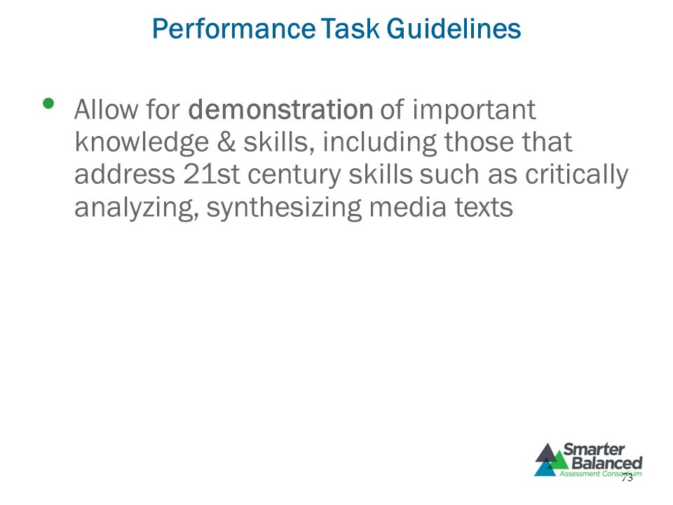 Performance Task Guidelines Allow for demonstration of important knowledge & skills, including those that address 21st century skills such as critical