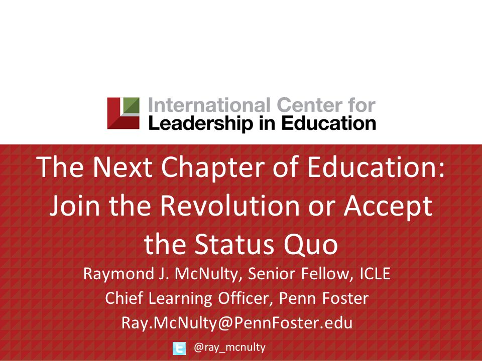 The Next Chapter of Education: Join the Revolution or Accept the Status Quo Raymond J.
