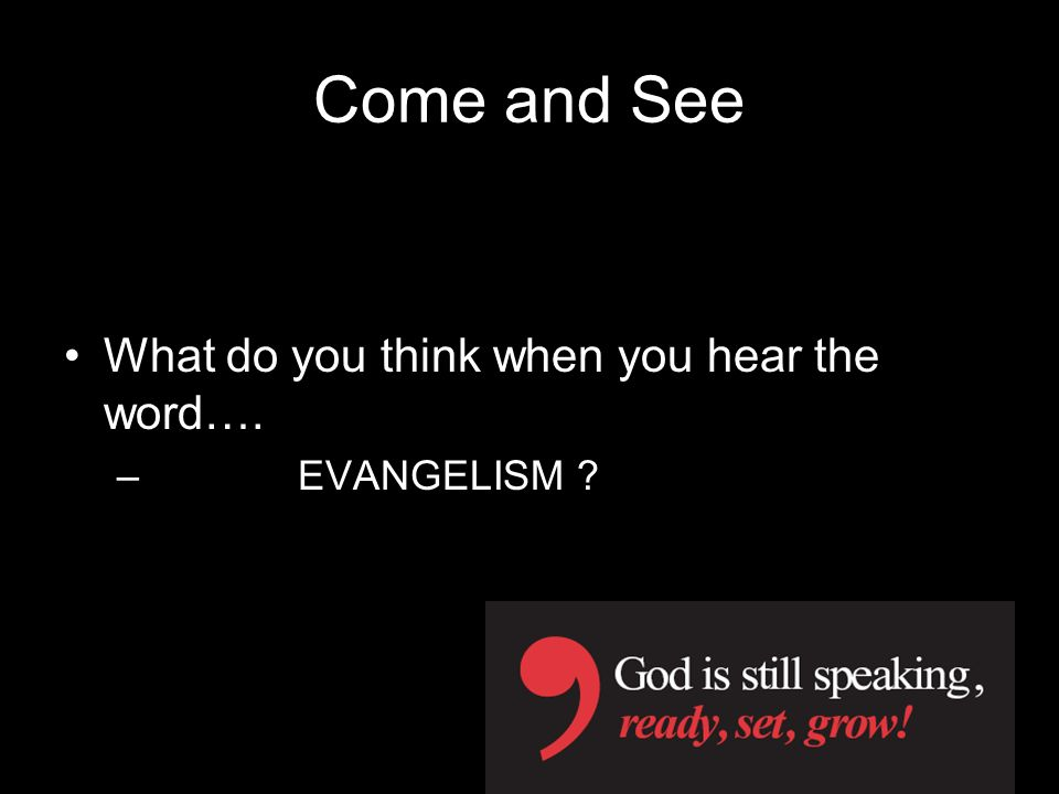 Come and See What do you think when you hear the word…. – EVANGELISM