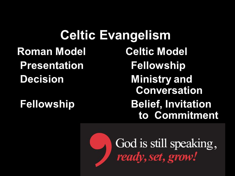 Celtic Evangelism Roman Model Celtic Model Presentation Fellowship Decision Ministry and Conversation Fellowship Belief, Invitation to Commitment