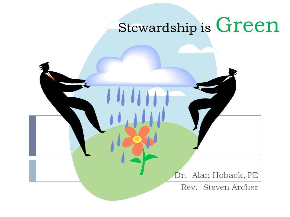 Stewardship is Green Dr. Alan Hoback, PE Rev. Steven Archer