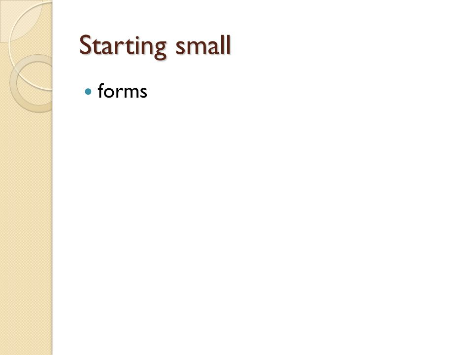 Starting small forms