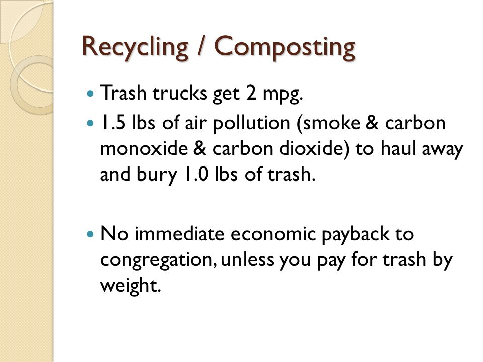 Recycling / Composting Trash trucks get 2 mpg.
