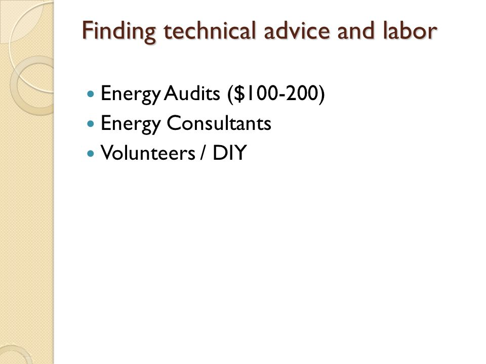 Finding technical advice and labor Energy Audits ($ ) Energy Consultants Volunteers / DIY