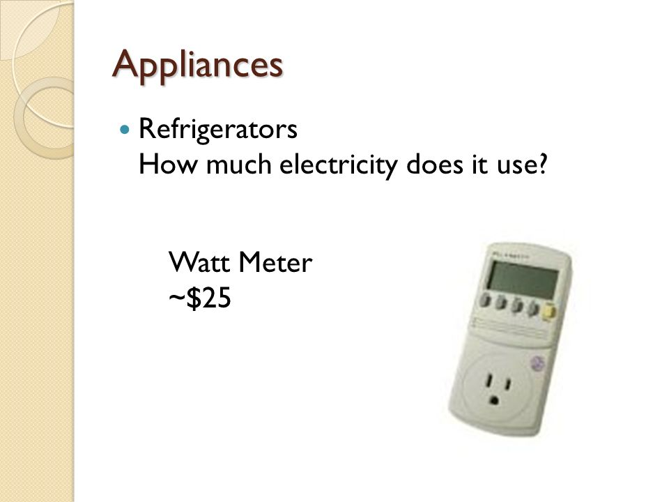 Appliances Refrigerators How much electricity does it use Watt Meter ~$25
