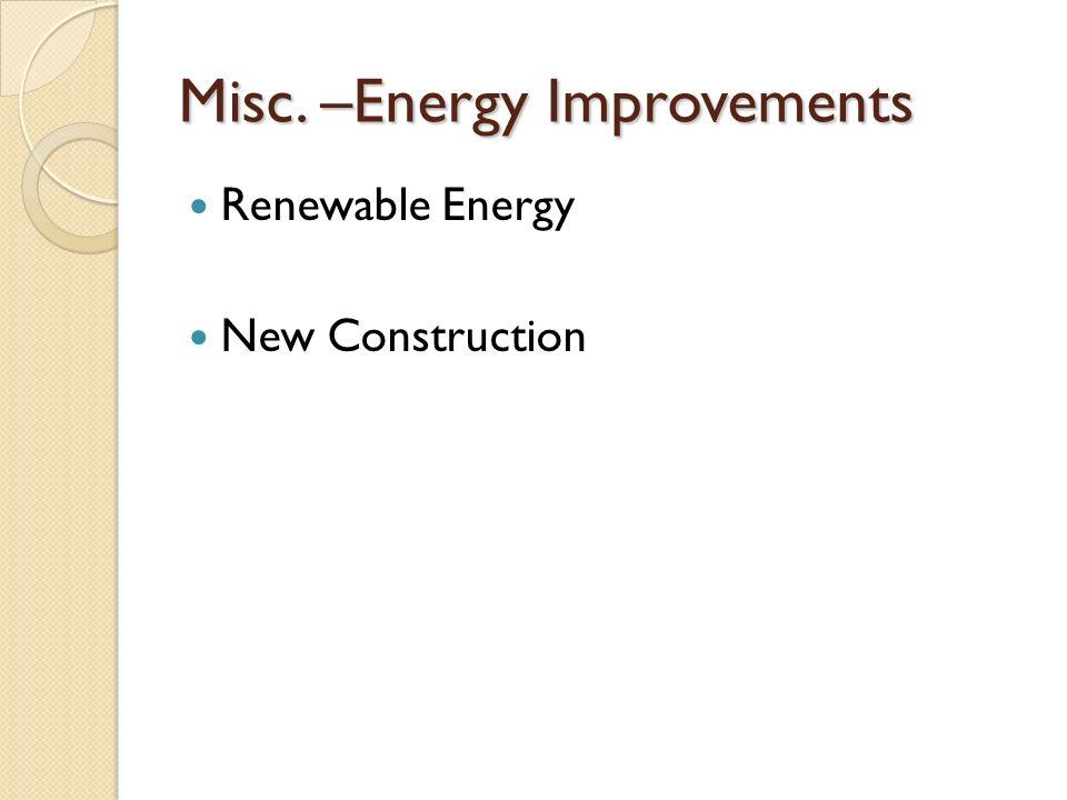 Misc. –Energy Improvements Renewable Energy New Construction