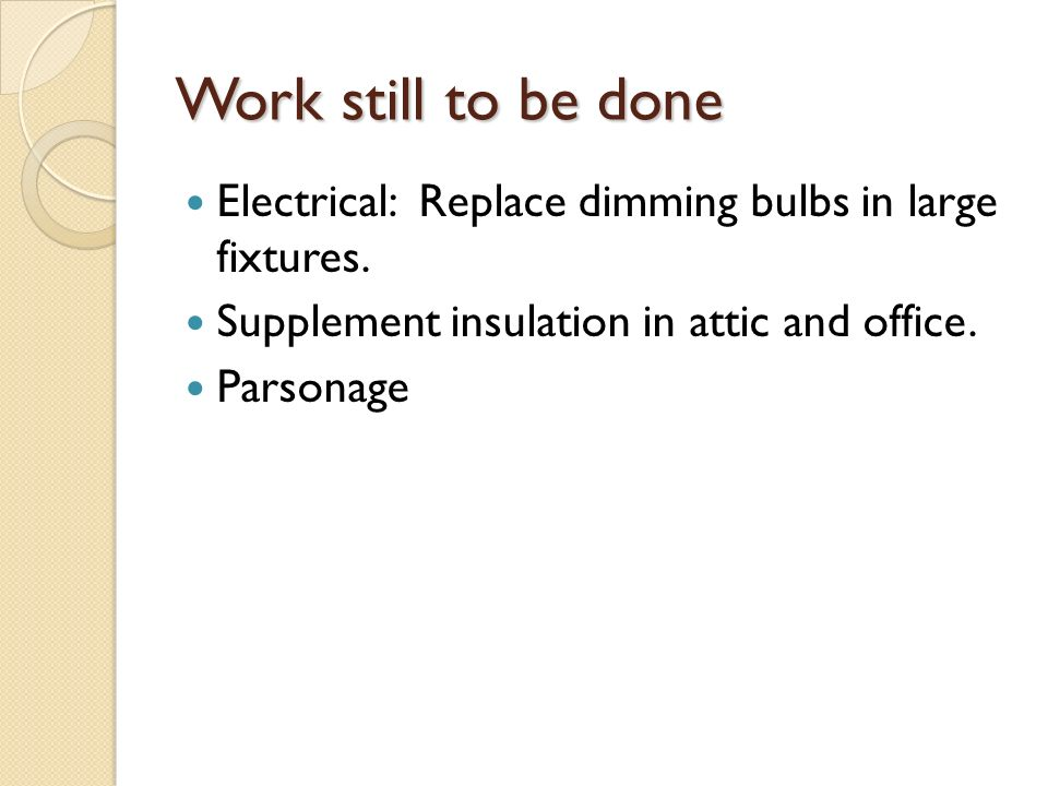 Work still to be done Electrical: Replace dimming bulbs in large fixtures.