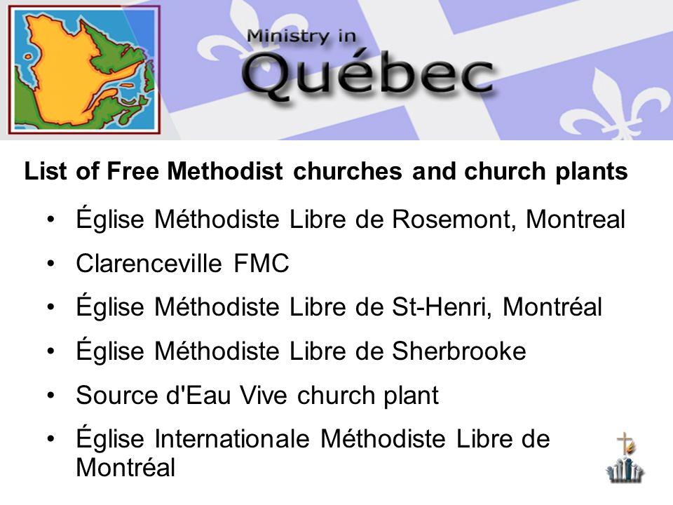 List of Free Methodist churches and church plants Église Méthodiste Libre de Rosemont, Montreal Clarenceville FMC Église Méthodiste Libre de St-Henri, Montréal Église Méthodiste Libre de Sherbrooke Source d Eau Vive church plant Église Internationale Méthodiste Libre de Montréal