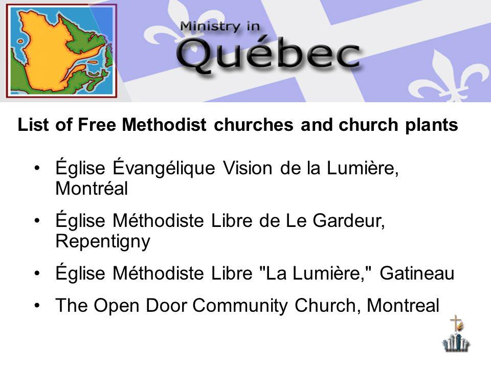 List of Free Methodist churches and church plants Église Évangélique Vision de la Lumière, Montréal Église Méthodiste Libre de Le Gardeur, Repentigny