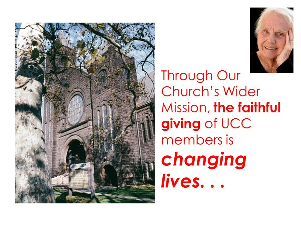 Through Our Churchs Wider Mission, the faithful giving of UCC members is changing lives...