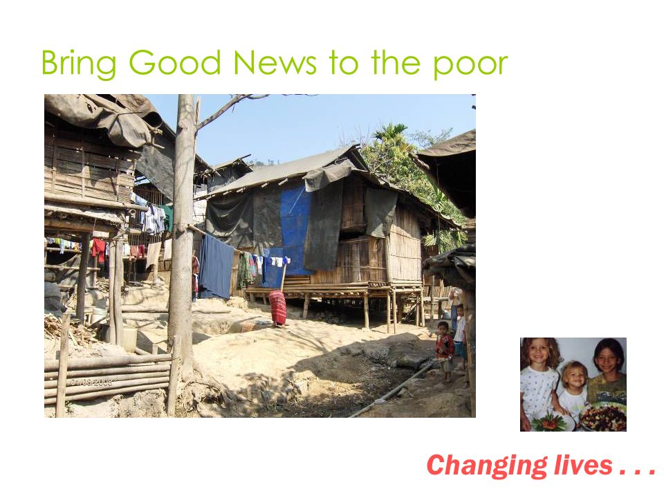 Bring Good News to the poor Changing lives...